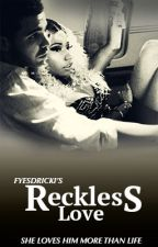 Dricki: Reckless Love by fyesdrizzy