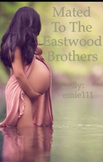 Mated to the Eastwood Brothers