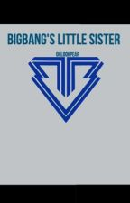 BigBang's little sister ( BIGBANG FANFICTION! SLOW UPDATES) by OHLOOKPEAR