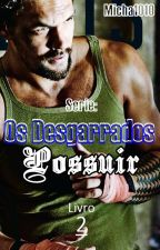 "OS DESGARRADOS: LIVRO 2 - ""POSSUIR"" by Misha1010"