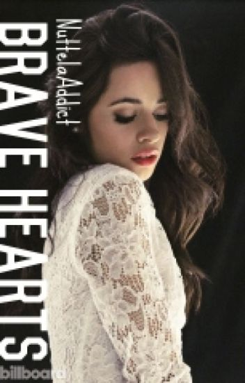 Brave Hearts(Camila/you)[ON HOLD]