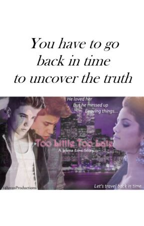 Too Little Too Late by JelenaFanfictionsx