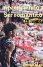 Aprendiendo a ser romántico. |Calum&Tú| by _AmericaLara