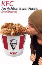 KFC an Ashton Irwin fanfic by smollbeanns