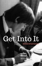 Get Into It by mistinthemirror