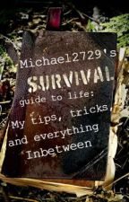 Michael2729's Survival Guide to Life: My Tips, Tricks, and everything inbetween by Michael2729