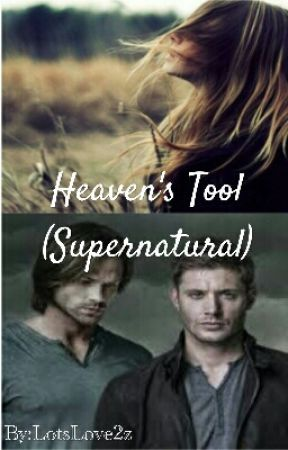 Heaven's Tool (Supernatural) by LotsLove2z