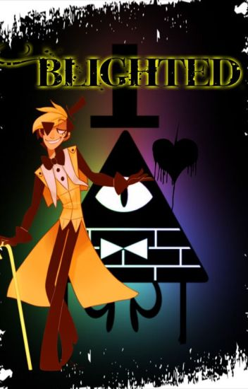 Blighted (Bill Cipher x Reader)