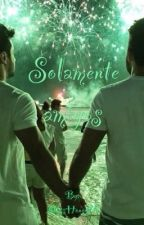Solamente amigos. [Yaoi] by MissHoney25
