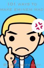 101 Ways To Make Eminem Mad by reignofshady