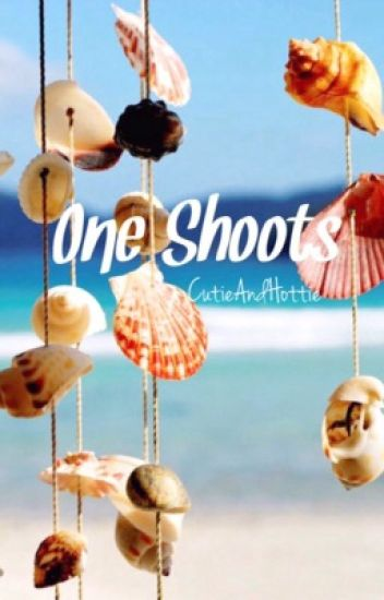 •One Shoots•