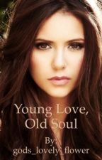 Young love, Old soul (Vampire dairies fan fiction) by janky_pinapple