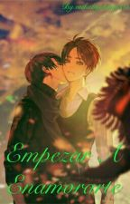 Empezar A Enamorarte (terminada) by mikahyakuya01