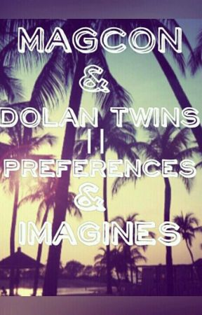 Magcon and the Dolan twins imagines and preferences by dolantwinz12