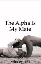 The Alpha is my Mate by whitley_153