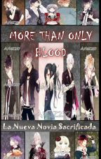 More Than Only Blood - La Nueva Novia Sacrificada by Ariaz237