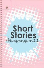 Short Stories by bluepenguin11