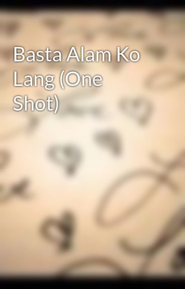Basta Alam Ko Lang (One Shot) by les_109
