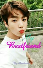 My Bestfriend  [Jungkook fanfic] Book 1 by Shankookie