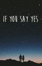 If You Say Yes by MarcelliVictoriene