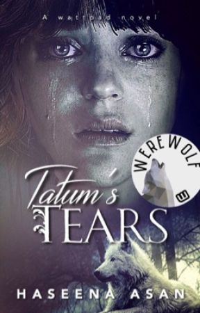 Tatum's Tears | On Hold Till November  by Its_Just_A_Heart