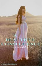A Beautiful Consequence by blessedsilence