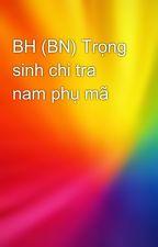 BH (BN) Trọng sinh chi tra nam phụ mã by languyen