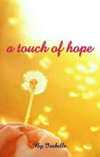 A Touch of Hope by _Isabelle_