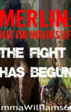 Merlin: Fight For Merlin's Life (Sequel to Lies Betrayal and destruction by EmmaWilliams66