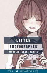 Little Photographer (Diabolik Lovers x Reader) by L_A_Studios