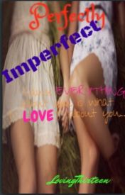 Perfectly Imperfect by lovingthirteen