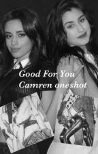 Good For You - Camren oneshot by camren-jerrie
