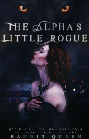 The Alpha's Little Rogue| ✓ by QueenJoEe