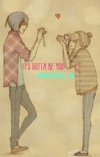 It's gotta be you. by Snow_61