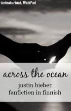 across the ocean (justin bieber fanfiction in finnish) by tarinaturinat