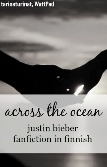 across the ocean (justin bieber fanfiction in finnish)