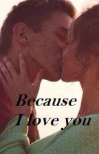 Because I love you❤ by xJxnaxAxnikax
