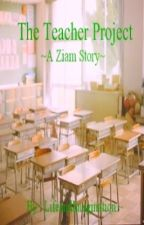 The Teacher Project~ A Ziam Story ~ by lifeandimagination