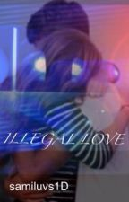 ILLEGAL LOVE by samiluvs1d