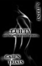 GUILTY (Gabe's Trials) by a_trent