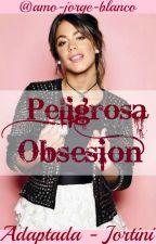Peligrosa Obsesión - Jortini (TERMINADA) by amo-jorge-blanco