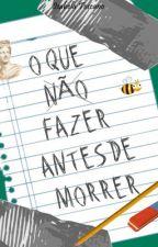 O Que Não Fazer Antes de Morrer (em revisão) by isabeula