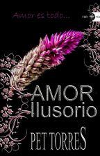 Amor Ilusorio (Completo) by pettorres