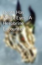 Death Has White Eyes | A Herobrine Encounter by PsycoOfTheDead