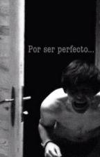 Por ser perfecto... |wigetta| by Myworldandwhatilove