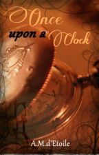 Once upon a Clock (ON-HOLD) by A_M_dEtoile