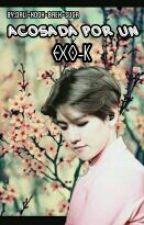acosada por un exo-k(baekhyun Y tú) by LindaPatata_YMS