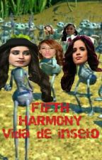 Fifth Harmony, vida de inseto[HIATUS] by LorEEnCabeYo