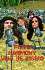 Fifth Harmony, vida de inseto[HIATUS] by LorEEnCabeYo