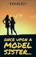 Once upon a model sister... by exhale01
